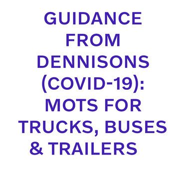 GUIDANCE FROM DENNISONS - CORONAVIRUS (COVID-19): MOTS FOR TRUCKS, BUSES AND TRAILERS